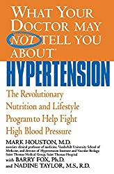 What Your Doctor May Not Tell You About(TM): Hypertension: The Revolutionary Nutrition and Lifestyle Program to Help Fight High Blood Pressure (What Your Doctor May Not Tell You About...(Paperback)) by Mark Houston (2003-10-01)