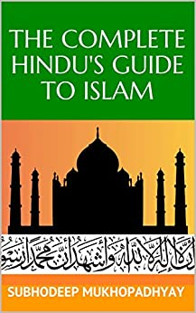 The Complete Hindu's Guide to Islam (Complete Hindu's Guides Book 1) by [Mukhopadhyay, Subhodeep]