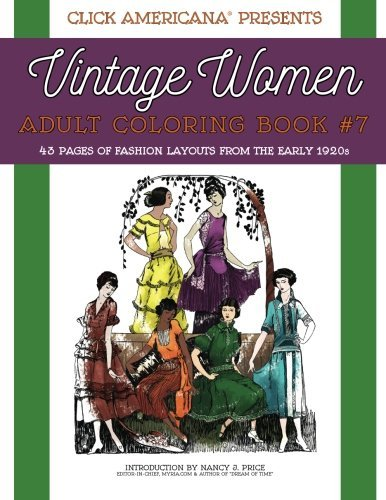 Vintage Women: Adult Coloring Book #7: Vintage Fashion Layouts from the Early 1920s: Volume 7 (Vintage Women: Adult Coloring Books)