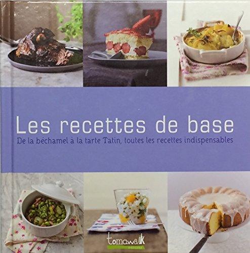 Les recettes de base: de la béchamel à la tarte Tatin, toutes les recettes indispensables