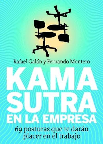 Kama sutra en la empresa: 69 posturas que te darán placer en el trabajo por Rafael Galán