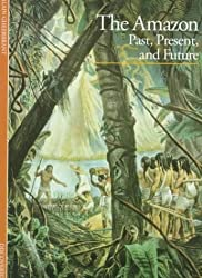 The Amazon: Past, Present, and Future by Alain Gheerbrant (1992-03-30)