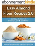 Easy Almond Flour Recipes 2.0 - A Decadent Gluten-Free, Low-Carb Alternative To Wheat (The Easy Recipe Book 31) (English Edition)
