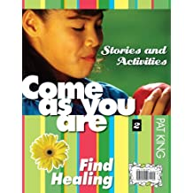 Come as You Are II: Find Healing / Ven Tal Como Eres 2: Encontrar La Sanacion: Stories and Activities / Cuentos y Actividades = II