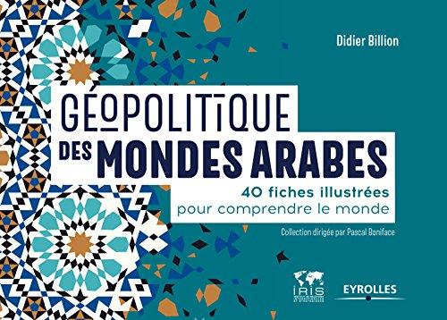 Géopolitique des mondes arabes: 40 fiches illustrées pour comprendre le monde par Didier Billion