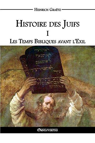 Histoire des Juifs I: Les Temps Bibliques avant l'Exil par Heinrich Graëtz
