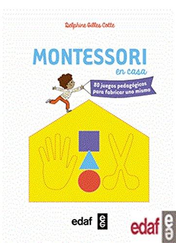 MONTESSORI EN CASA. 80 JUEGOS PEDAGÓGICOS PARA FABRICAR UNO MISMO (Tu hijo y tú)
