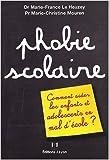 Phobie scolaire : Comment aider les enfants et adolescents en mal d'école ? de Marie-France Le Heuzey ,Marie-Christine Mouren ( 22 septembre 2008 )...