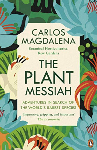 The Plant Messiah: Adventures in Search of the World's Rarest Species por Carlos Magdalena