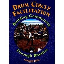 Drum Circle Facilitation: Building Community Through Rhythm