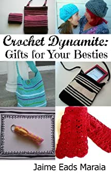 Crochet Dynamite: Gifts For Your Besties (English Edition) von [Maraia, Jaime Eads]