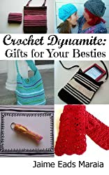 Crochet Dynamite: Gifts For Your Besties (English Edition)