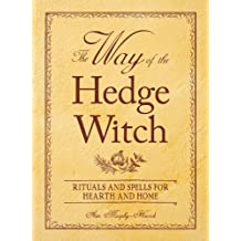 The Way of the Hedge Witch: Rituals and Spells for Hearth and Home by Arin Murphy-Hiscock (2009-04-18)