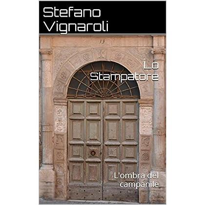 L'ombra Del Campanile (Lo Stampatore Vol. 1)