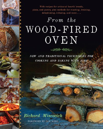 From the Wood-Fired Oven: New and Traditional Techniques for Cooking and Baking with Fire (English Edition)
