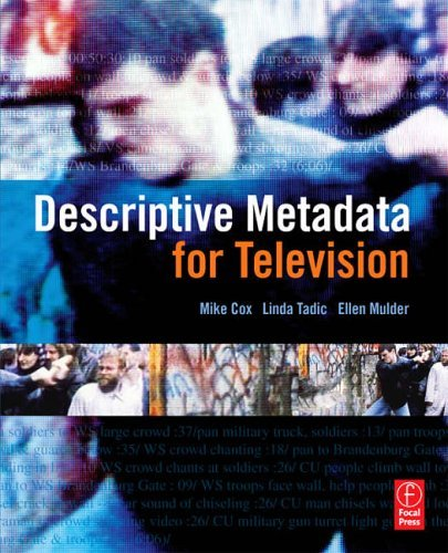Descriptive Metadata for Television: An End-to-End Introduction by Mike Cox (2006-05-15)
