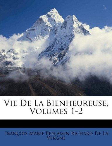 Vie de La Bienheureuse, Volumes 1-2