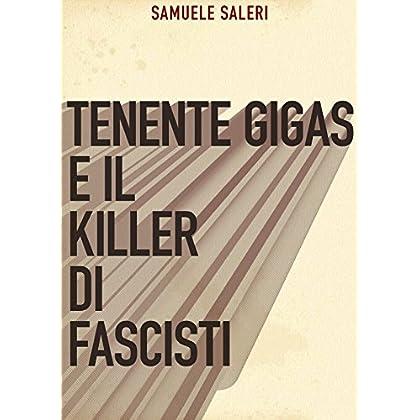 Tenente Gigas E Il Killer Di Fascisti