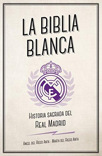 La biblia blanca: Historia sagrada del Real Madrid (Córner) por Ángel del Riego Anta