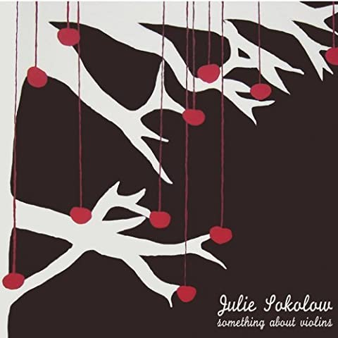 Something About Violins by JULIE SOKOLOW