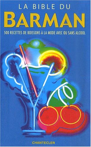 La bible du barman : 500 Recettes de boisson à la mode avec ou sans alcool