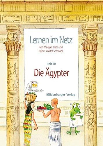 Lernen im Netz / Fächerübergreifende Arbeitsreihe mit dem Schwerpunkt Sachunterricht: Lernen im Netz / Lernen im Netz, Heft 10: Die Ägypter: ... mit dem Schwerpunkt Sachunterricht