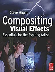 Compositing Visual Effects: Essentials for the Aspiring Artist by Steve Wright (2008-02-15)