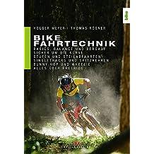 Bike Fahrtechnik: Basics, Balance und bergauf. Sicher um die Kurve. Stufen und Steilabfahrten. Singletracks und Spitzkehren. Bunny Hop, Wheelie und Manual. Alles über Enduro, Flow & Freeride