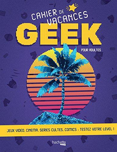 Cahier de vacances du Geek 2018 par Collectif