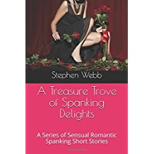 A Treasure Trove of Spanking Delights: A Series of Sensual Romantic Spanking Short Stories