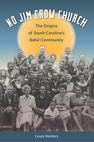 No Jim Crow Church: The Origins of South Carolina's Bahá'í Community (English Edition) por Louis Venters