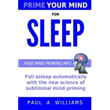 Prime Your Mind For Sleep: How to fall asleep with the new science of subliminal mind priming