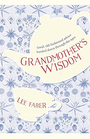 Grandmother's Wisdom: Good, Old-Fashioned Advice Handed Down Through the