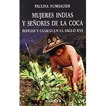 Mujeres indias y señores de la coca: Potosí y Cuzco en el siglo XVI (Historia. Serie Menor)