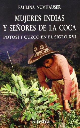 Mujeres indias y señores de la coca: Potosí y Cuzco en el siglo XVI (Historia. Serie Menor) por Paulina Numhauser