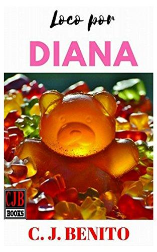 Loco por Diana 1 Chica rebelde por C. J. Benito