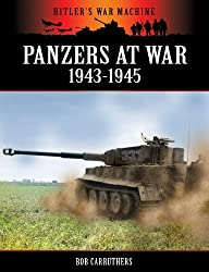 Panzers At War 1943 - 1945 (Hitler's War Machine)