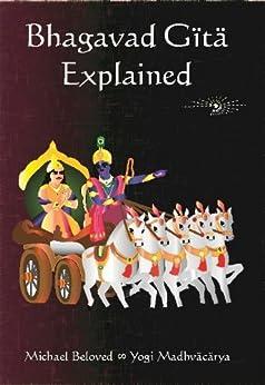 Bhagavad Gita Explained by [Beloved, Michael]