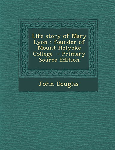 Life story of Mary Lyon: founder of Mount Holyoke College