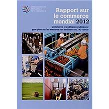 Rapport Sur Le Commerce Mondial: Commerce Et Politiques Publiques, Gros Plan Sur Les Mesures Non Tarifaires Au Xxie Siècle