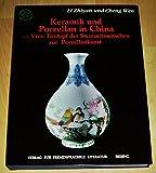 Keramik und Porzellan in China: Vom Tontopf der Steinzeitmenschen zur Porzellankunst - Zhiyan Li, Wen Chen
