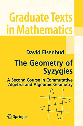 The Geometry of Syzygies: A Second Course in Commutative Algebra and Algebraic Geometry (Graduate Texts in Mathematics)