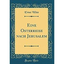 Eine Osterreise nach Jerusalem (Classic Reprint)
