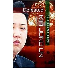 Kim Jong Un: Defeated (English Edition)