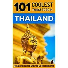 Thailand Travel Guide: 101 Coolest Things to Do in Thailand (Chiang Mai, Phuket, Thai Islands, Koh Phangan, Bangkok, Southeast Asia Travel Guide) (English Edition)