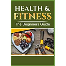 Health & Fitness: The Beginners Guide