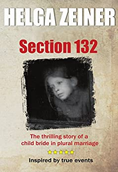 Section 132: Child bride in plural marriage (English Edition) par [Zeiner, Helga]