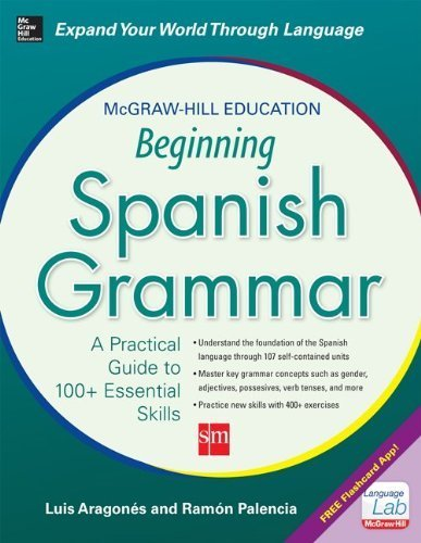 McGraw-Hill Education Beginning Spanish Grammar: A Practical Guide to 100+ Essential Skills 1st edition by Aragones, Luis, Palencia, Ramon (2014) Paperback