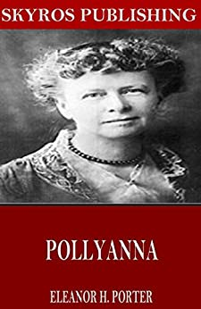 pollyanna ebook eleanor h porter kindle store