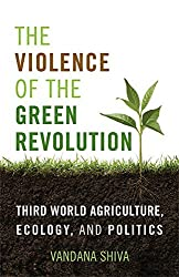 The Violence of the Green Revolution: Third World Agriculture, Ecology, and Politics (Culture of the Land) by Vandana Shiva (2016-01-30)